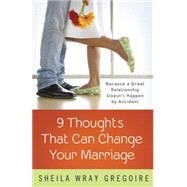 Nine Thoughts That Can Change Your Marriage by WRAY GREGOIRE, SHEILA, 9781601427083