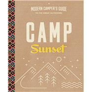 Camp Sunset: A Modern Camper's Guide to the Great Outdoors by Sunset Magazine, 9780848747084