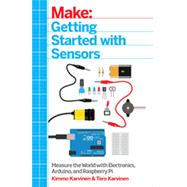 Getting Started With Sensors: Measure the World With Electronics, Arduino, and Raspberry Pi by Karvinen, Kimmo; Karvinen, Tero, 9781449367084
