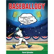 Baseballogy Supercool Facts You Never Knew by Sylvester, Kevin, 9781554517084