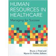 Human Resources in Healthcare: Managing for Success by Fried, Bruce J.; Fottler, Myron D., 9781567937084
