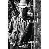 Sam Shepard A Life by Winters, John, 9781619027084