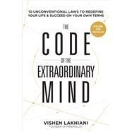 The Code of the Extraordinary Mind 10 Unconventional Laws to Redefine Your Life and Succeed On Your Own Terms by Lakhiani, Vishen, 9781623367084