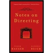 Notes on Directing 130 Lessons in Leadership from the Director's Chair by Hauser, Frank, 9780802717085