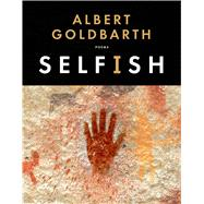 Selfish Poems by Goldbarth, Albert, 9781555977085