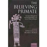 The Believing Primate; Scientific, Philosophical, and Theological Reflections on the Origin of Religion by UNKNOWN, 9780199597086