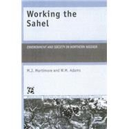 Working the Sahel by Adams,W.M., 9781138867086