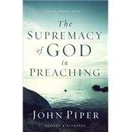 The Supremacy of God in Preaching by Piper, John, 9780801017087