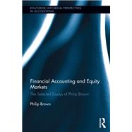 Financial Accounting and Equity Markets: Selected Essays of Philip Brown by Brown; Philip, 9781138617087