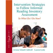 Intervention Strategies to Follow Informal Reading Inventory Assessment So What Do I Do Now? by Caldwell, Joanne Schudt; Leslie, Lauren, 9780132907088