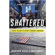 Shattered: Inside Hillary Clinton's Doomed Campaign by Allen, Jonathan; Parnes, Amie, 9780553447088