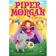 Piper Morgan Joins the Circus by Faris, Stephanie, 9781481457088
