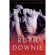 Tabula Rasa A Crime Novel of the Roman Empire by Downie, Ruth, 9781608197088