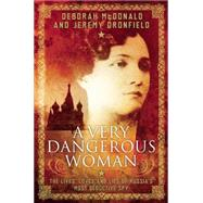 A Very Dangerous Woman The Lives, Loves and Lies of Russia's Most Seductive Spy by McDonald, Deborah; Dronfield, Jeremy, 9781780747088