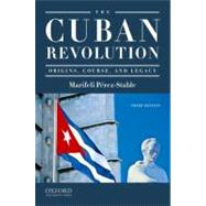 The Cuban Revolution Origins, Course, and Legacy by Perez-Stable, Marifeli, 9780195367089