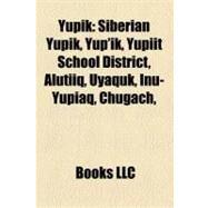 Yupik : Yupik Languages, Yupik People, Siberian Yupik, Yup'ik, Ramy Brooks, Central Alaskan Yup'ik Language, Central Siberian Yupik Language by , 9781155977089