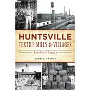 Huntsville Textile Mills & Villages by French, Terri L., 9781467137089