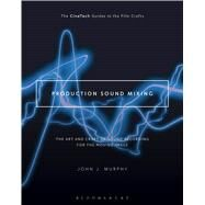 Production Sound Mixing The Art and Craft of Sound Recording for the Moving Image by Murphy, John J.; Landau, David, 9781501307089