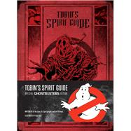 Tobin's Spirit Guide Official Ghostbusters Edition by Hotz, Kyle; Burnham, Erik, 9781608877089