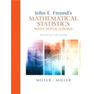 John E. Freund's Mathematical Statistics with Applications by Miller, Irwin; Miller, Marylees, 9780321807090