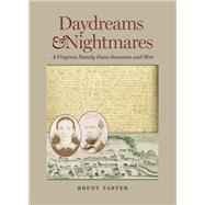 Daydreams and Nightmares: A Virginia Family Faces Secession and War by Tarter, Brent, 9780813937090