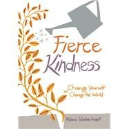 Fierce Kindness Change Yourself to Change the World by Salvatore-August, Melanie, 9780990537090