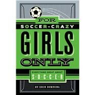For Soccer-Crazy Girls Only by Downing, Erin, 9781250047090