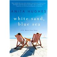 White Sand, Blue Sea A St. Barts Love Story by Hughes, Anita, 9781250117090