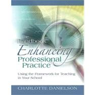 The Handbook for Enhancing Professional Practice: Using the Framework for Teaching in Your School by Danielson, Charlotte, 9781416607090