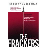 The Frackers The Outrageous Inside Story of the New Billionaire Wildcatters by Zuckerman, Gregory, 9781591847090