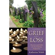 Grief and Loss Theories and Skills for the Helping Professions by Walsh, Katherine, 9780205827091