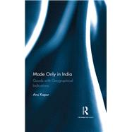 Made Only in India: Goods with Geographical Indications by Kapur; Anu, 9781138957091