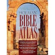 Holman Bible Atlas A Complete Guide to the Expansive Geography of Biblical History by Unknown, 9781558197091