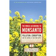 The World According to Monsanto: Pollution, Corruption, and the Control of the World's Food Supply by Robin, Marie-Monique; Holoch, George, 9781595587091