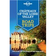 Chateaux of the Loire Valley by Lonely Planet Publications, 9781743607091