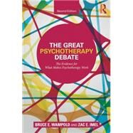 The Great Psychotherapy Debate: The Evidence for What Makes Psychotherapy Work by Wampold; Bruce E., 9780805857092