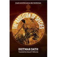 The Abolition of Species by Dath, Dietmar; Willcocks, Samuel P., 9780998777092