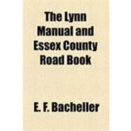 The Lynn Manual and Essex County Road Book by Bacheller, E. F., 9781154617092