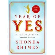 Year of Yes How to Dance It Out, Stand In the Sun and Be Your Own Person by Rhimes, Shonda, 9781476777092