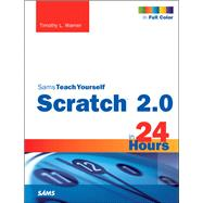 Scratch 2.0 Sams Teach Yourself in 24 Hours by Warner, Timothy L., 9780672337093