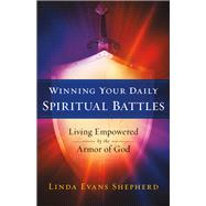 Winning Your Daily Spiritual Battles by Shepherd, Linda Evans, 9780800727093