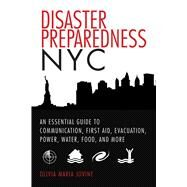Disaster Preparedness NYC: An Essential Guide to Communication, First Aid, Evacuation, Power, Water, Food, and More Before and After the Worst Happens by Jovine, Olivia Maria; Ford, Vicki, 9781629147093