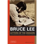 Letters of the Dragon by Lee, Bruce; Little, John, 9780804847094