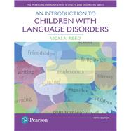 An Introduction to Children with Language Disorders by Reed, Vicki A., 9780133827095