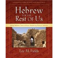 Hebrew for the Rest of Us by Lee M. Fields, 9780310277095