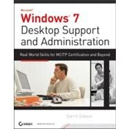 Windows 7 Desktop Support and Administration Real World Skills for MCITP Certification and Beyond (Exams 70-685 and 70-686) by Gibson, Darril, 9780470597095
