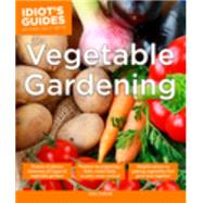 Idiot's Guides Vegetable Gardening by Tullock, John, 9781615647095
