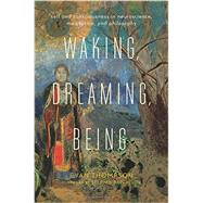 Waking, Dreaming, Being by Thompson, Evan; Batchelor, Stephen, 9780231137096