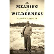 The Meaning of Wilderness: Essential Articles and Speeches by Olson, Sigurd F.; Backes, David, 9780816637096