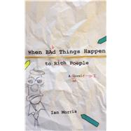When Bad Things Happen to Rich People by Morris, Ian, 9780875807096